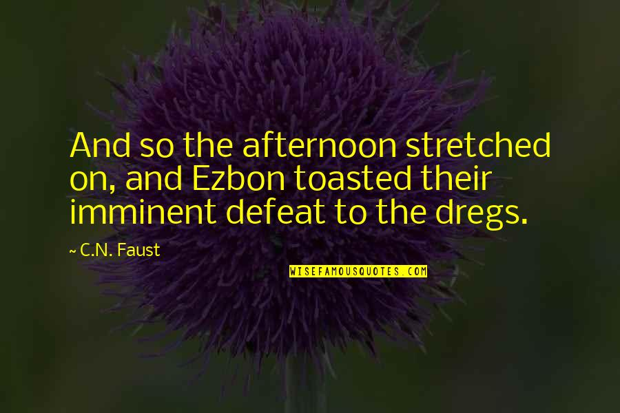 Defeat In War Quotes By C.N. Faust: And so the afternoon stretched on, and Ezbon