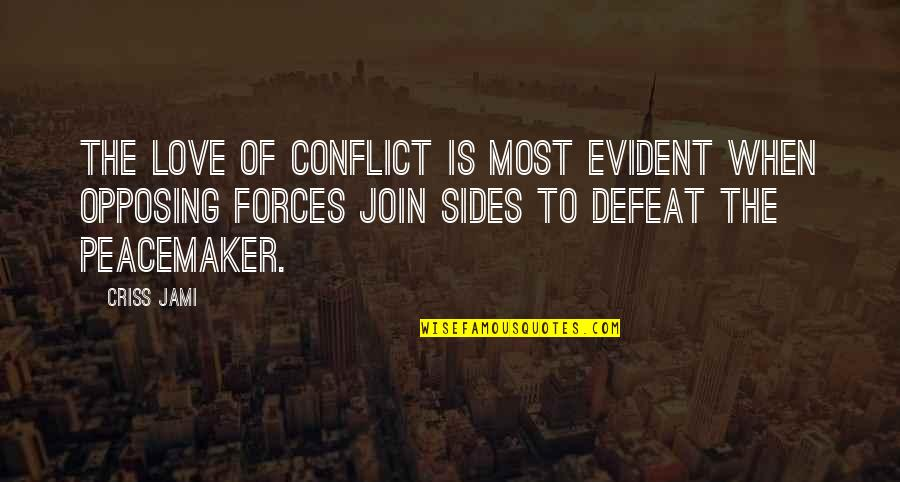 Defeat In War Quotes By Criss Jami: The love of conflict is most evident when