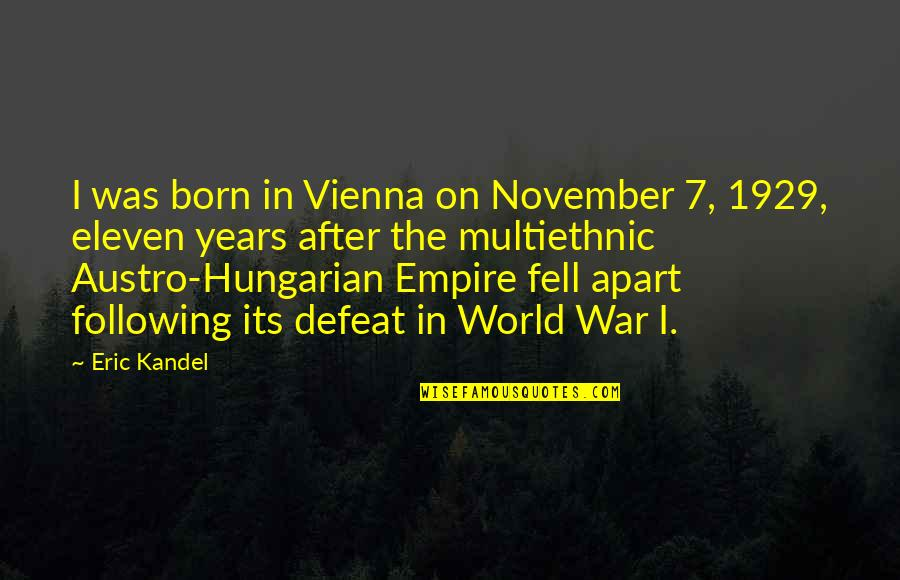 Defeat In War Quotes By Eric Kandel: I was born in Vienna on November 7,