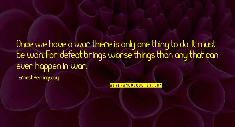 Defeat In War Quotes By Ernest Hemingway,: Once we have a war there is only