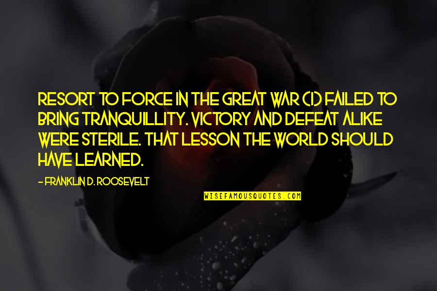 Defeat In War Quotes By Franklin D. Roosevelt: Resort to force in the Great War (I)