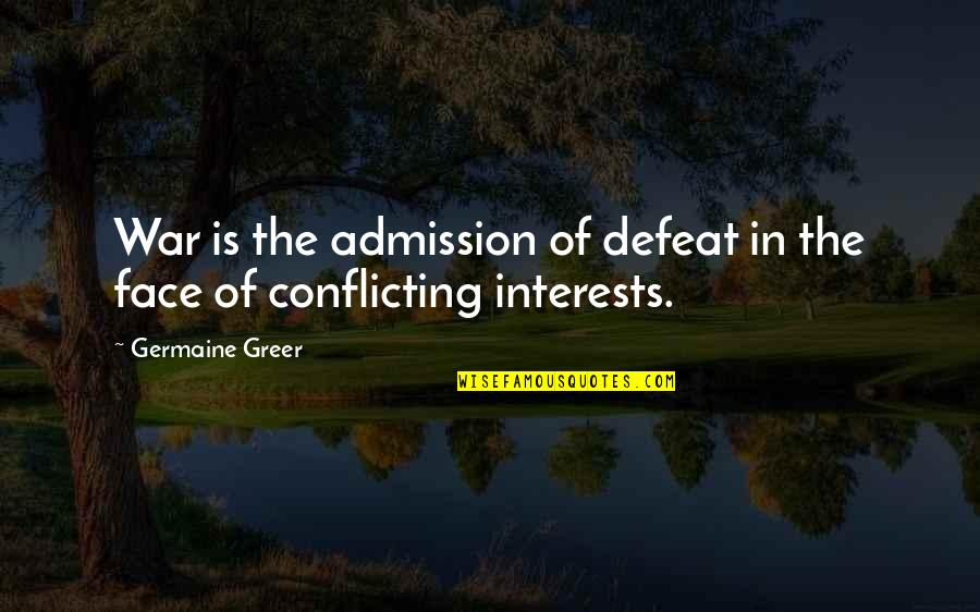 Defeat In War Quotes By Germaine Greer: War is the admission of defeat in the