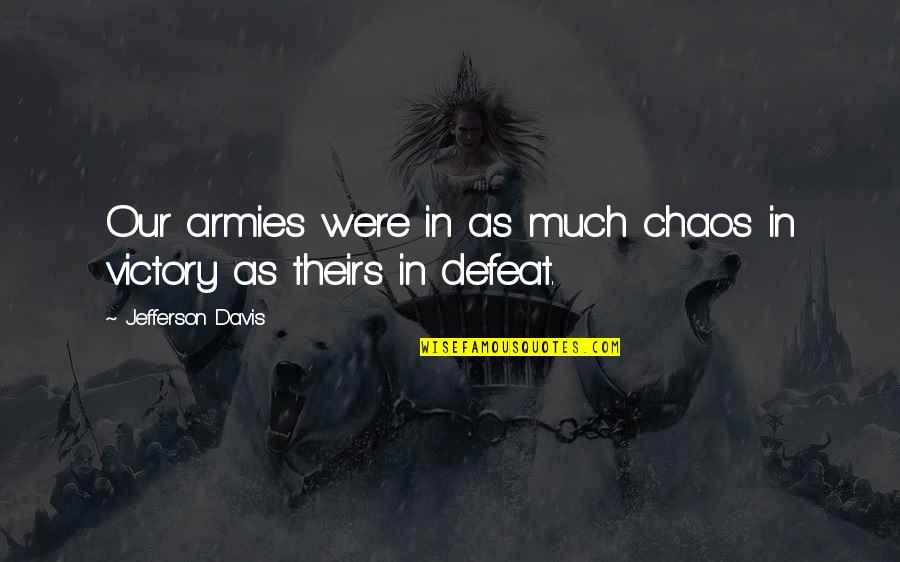 Defeat In War Quotes By Jefferson Davis: Our armies were in as much chaos in
