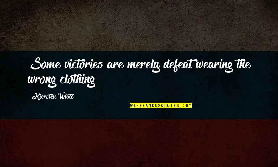 Defeat In War Quotes By Kiersten White: Some victories are merely defeat wearing the wrong