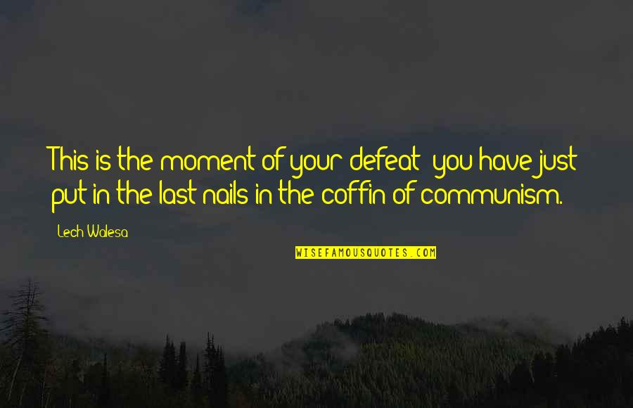 Defeat In War Quotes By Lech Walesa: This is the moment of your defeat; you