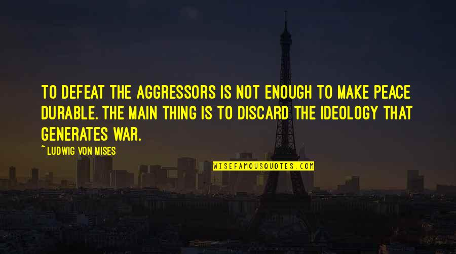 Defeat In War Quotes By Ludwig Von Mises: To defeat the aggressors is not enough to
