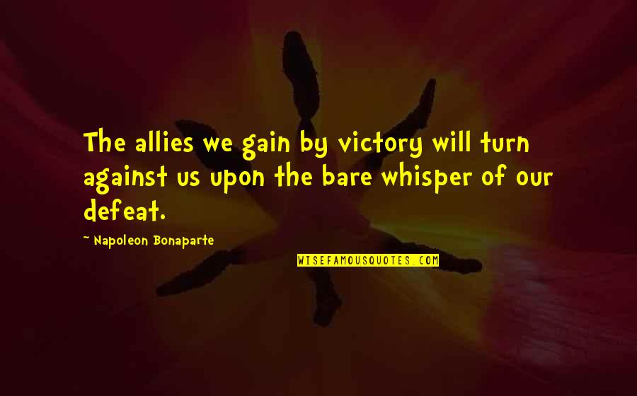 Defeat In War Quotes By Napoleon Bonaparte: The allies we gain by victory will turn