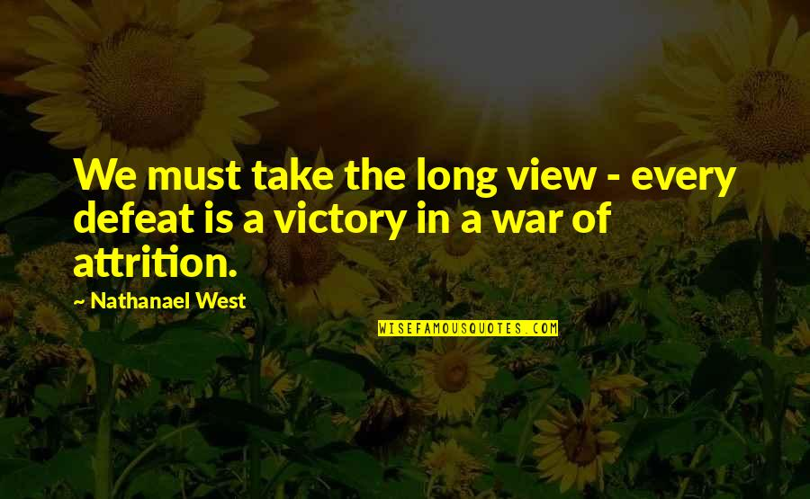 Defeat In War Quotes By Nathanael West: We must take the long view - every