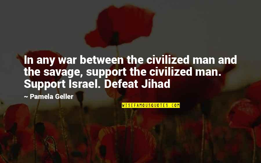 Defeat In War Quotes By Pamela Geller: In any war between the civilized man and