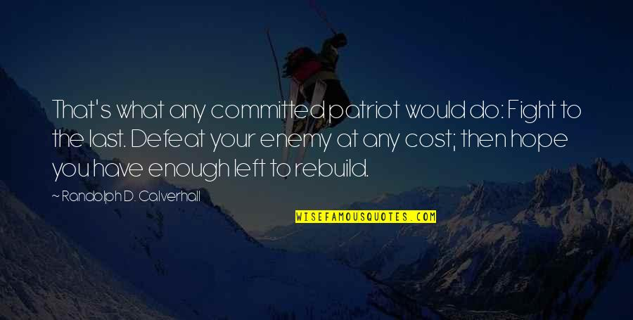 Defeat In War Quotes By Randolph D. Calverhall: That's what any committed patriot would do: Fight