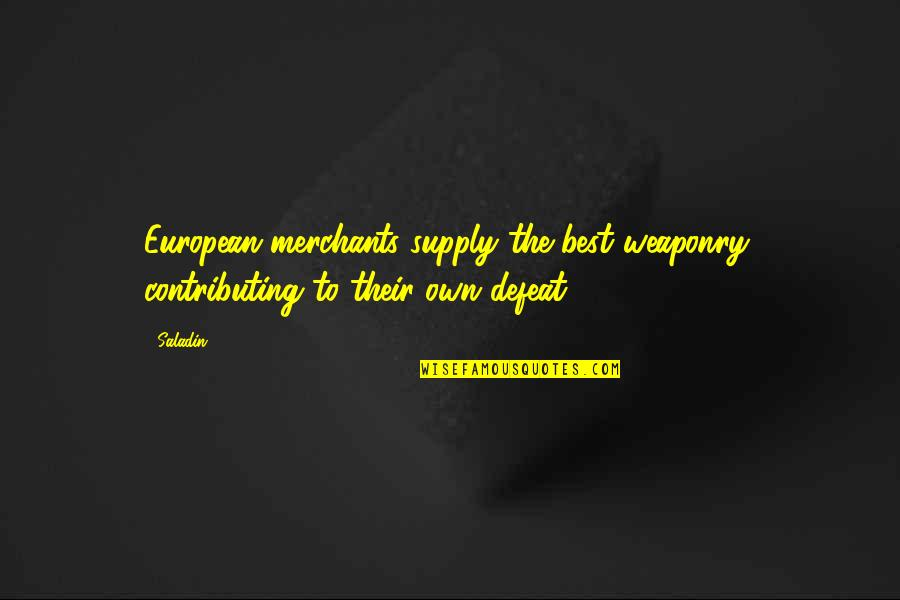 Defeat In War Quotes By Saladin: European merchants supply the best weaponry, contributing to