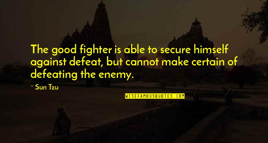 Defeat In War Quotes By Sun Tzu: The good fighter is able to secure himself