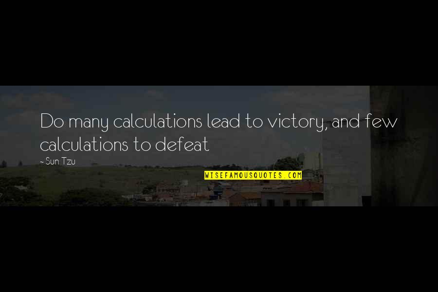 Defeat In War Quotes By Sun Tzu: Do many calculations lead to victory, and few