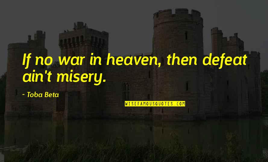 Defeat In War Quotes By Toba Beta: If no war in heaven, then defeat ain't
