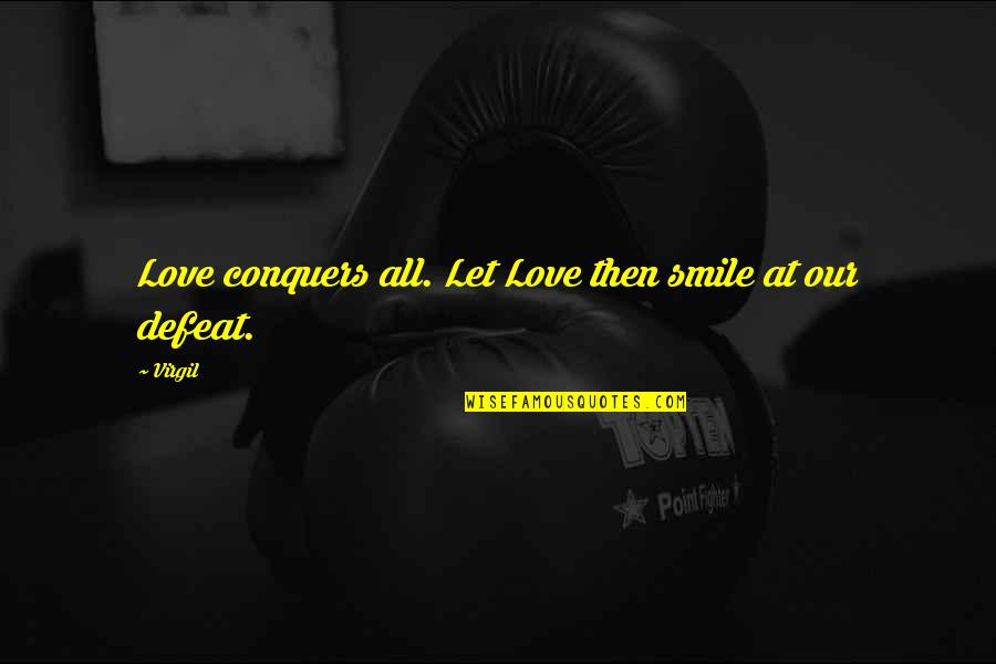 Defeat In War Quotes By Virgil: Love conquers all. Let Love then smile at