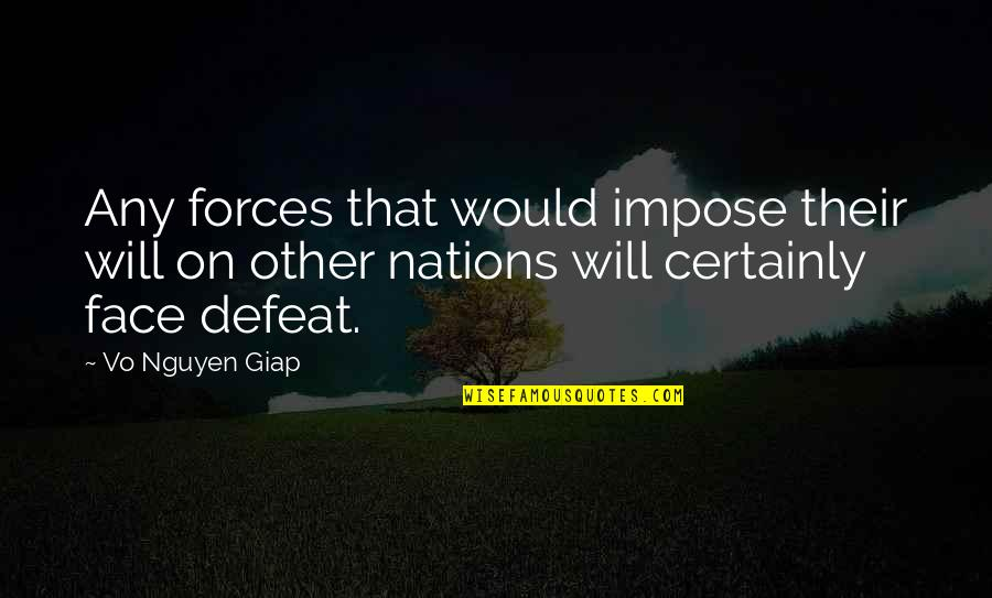 Defeat In War Quotes By Vo Nguyen Giap: Any forces that would impose their will on