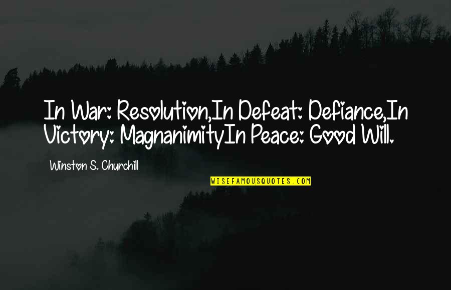 Defeat In War Quotes By Winston S. Churchill: In War: Resolution,In Defeat: Defiance,In Victory: MagnanimityIn Peace: