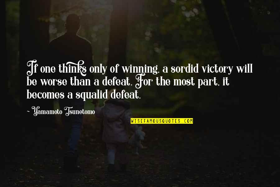 Defeat In War Quotes By Yamamoto Tsunetomo: If one thinks only of winning, a sordid