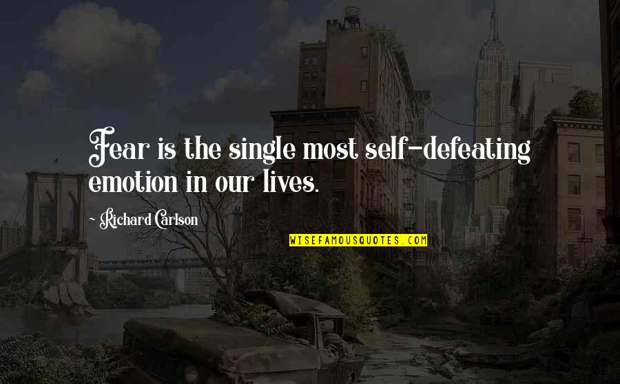 Defeating Fear Quotes By Richard Carlson: Fear is the single most self-defeating emotion in