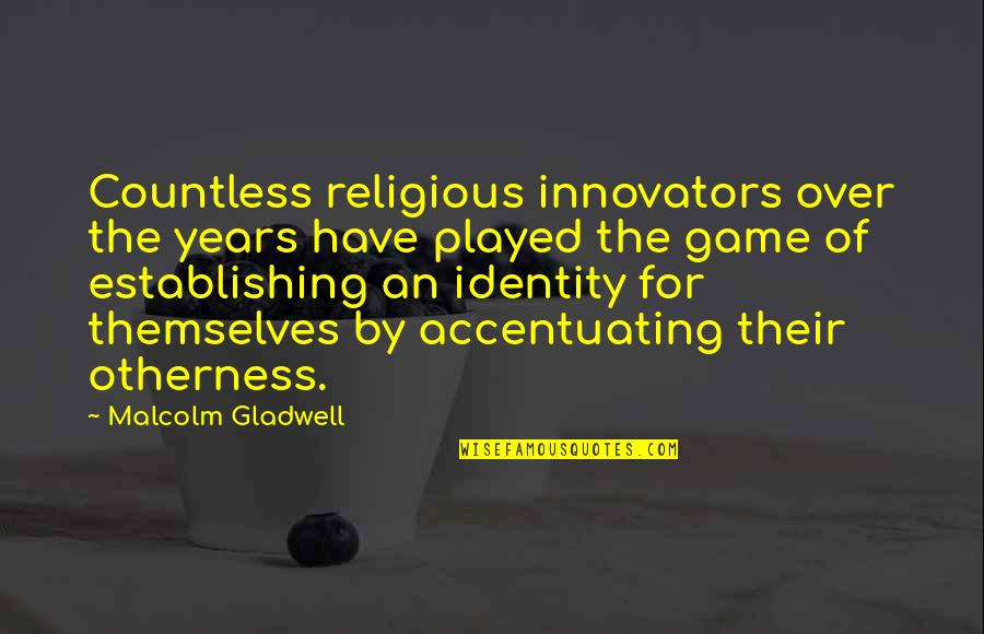 Defence Of The Realm Act Quotes By Malcolm Gladwell: Countless religious innovators over the years have played