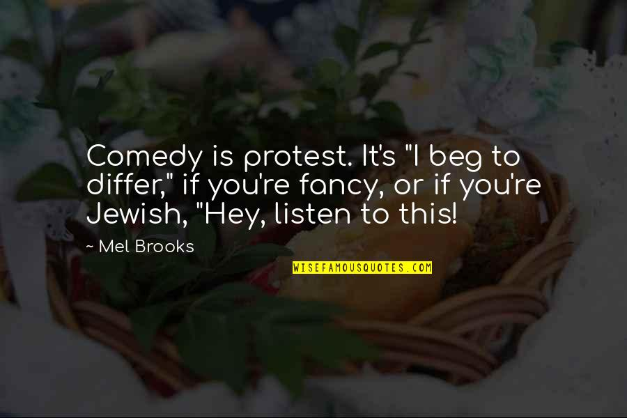 "Defence Of The Realm Act Quotes By Mel Brooks: Comedy is protest. It's ""I beg to differ,"""