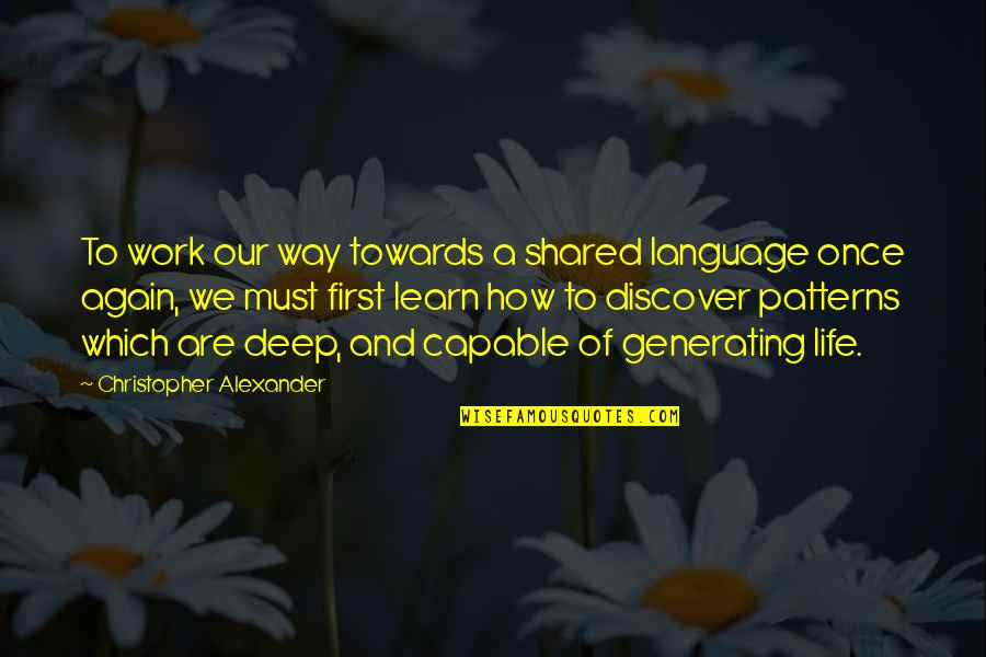 Defend Freedom Of Speech Quotes By Christopher Alexander: To work our way towards a shared language