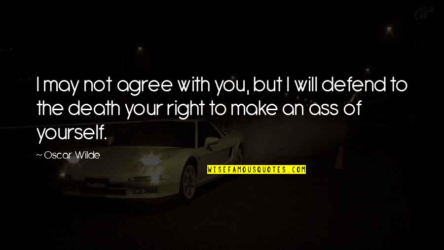 Defend Freedom Of Speech Quotes By Oscar Wilde: I may not agree with you, but I