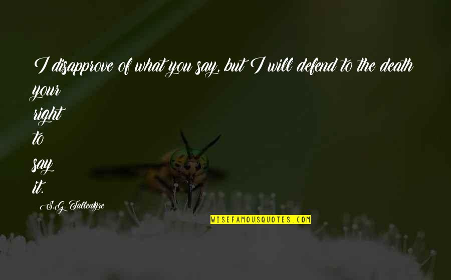 Defend Freedom Of Speech Quotes By S.G. Tallentyre: I disapprove of what you say, but I
