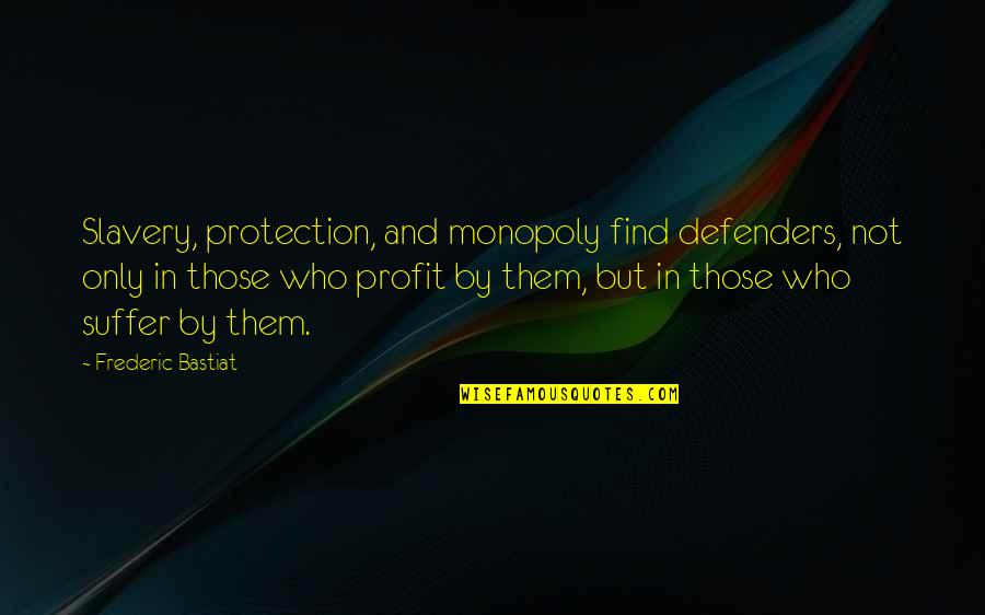Defenders Of Slavery Quotes By Frederic Bastiat: Slavery, protection, and monopoly find defenders, not only