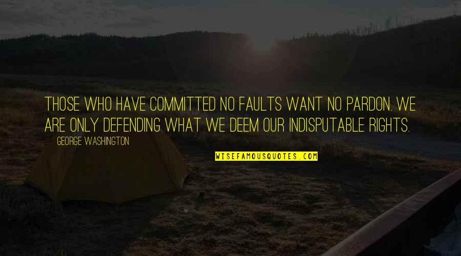 Defending America Quotes By George Washington: Those who have committed no faults want no