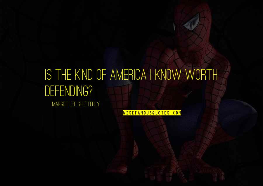 Defending America Quotes By Margot Lee Shetterly: Is the kind of America I know worth