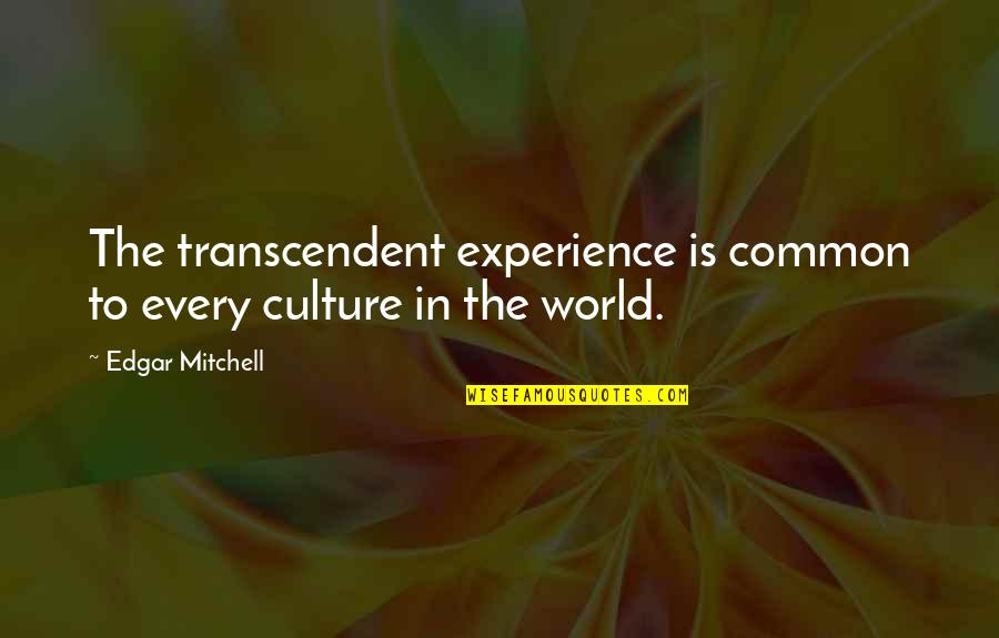 Defending Friendship Quotes By Edgar Mitchell: The transcendent experience is common to every culture