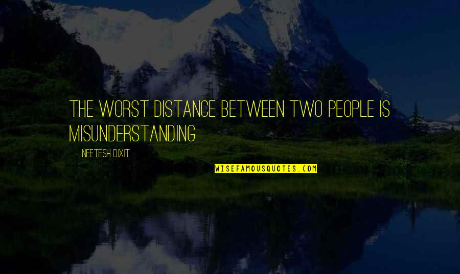 Defending Friendship Quotes By Neetesh Dixit: The worst distance between two people is misunderstanding