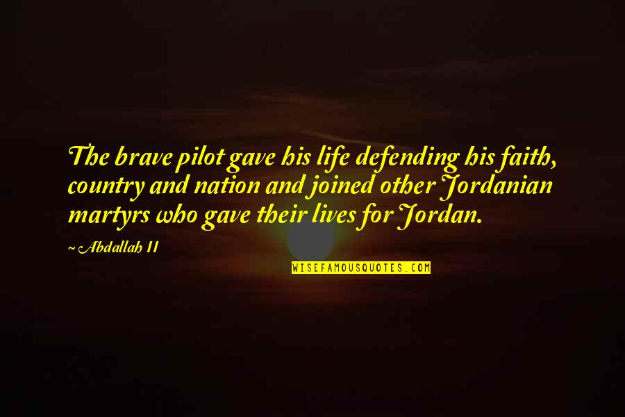 Defending Quotes By Abdallah II: The brave pilot gave his life defending his