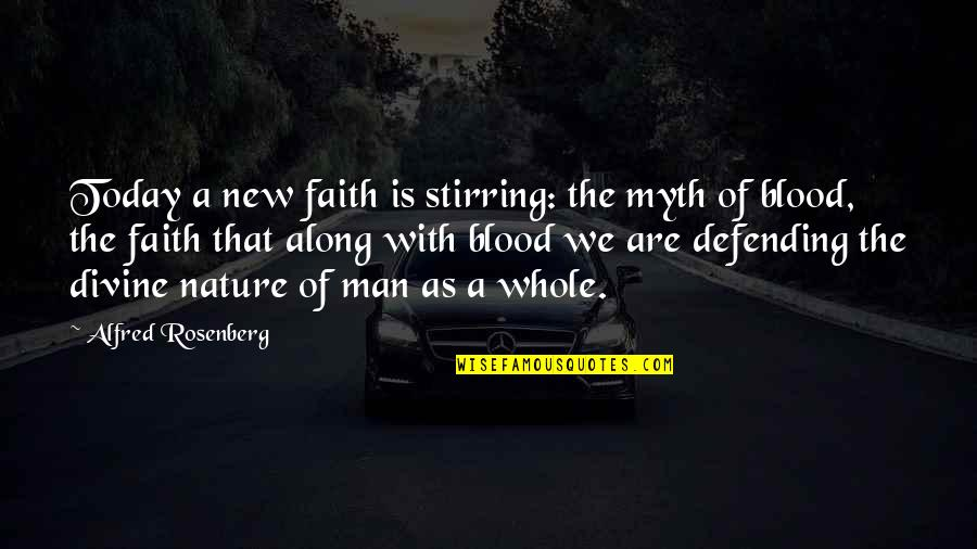 Defending Quotes By Alfred Rosenberg: Today a new faith is stirring: the myth