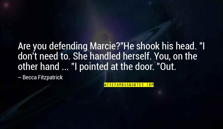 """Defending Quotes By Becca Fitzpatrick: Are you defending Marcie?""""He shook his head. """"I"""