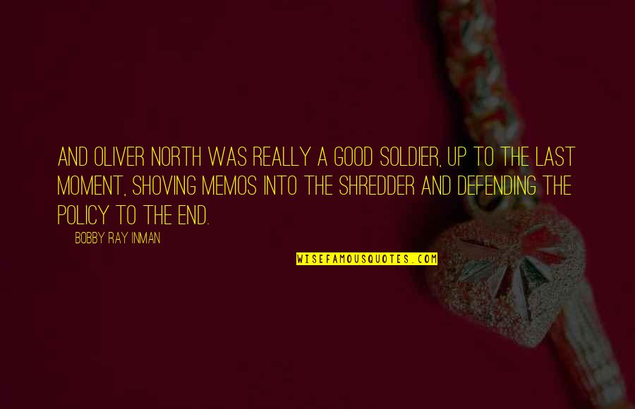 Defending Quotes By Bobby Ray Inman: And Oliver North was really a good soldier,