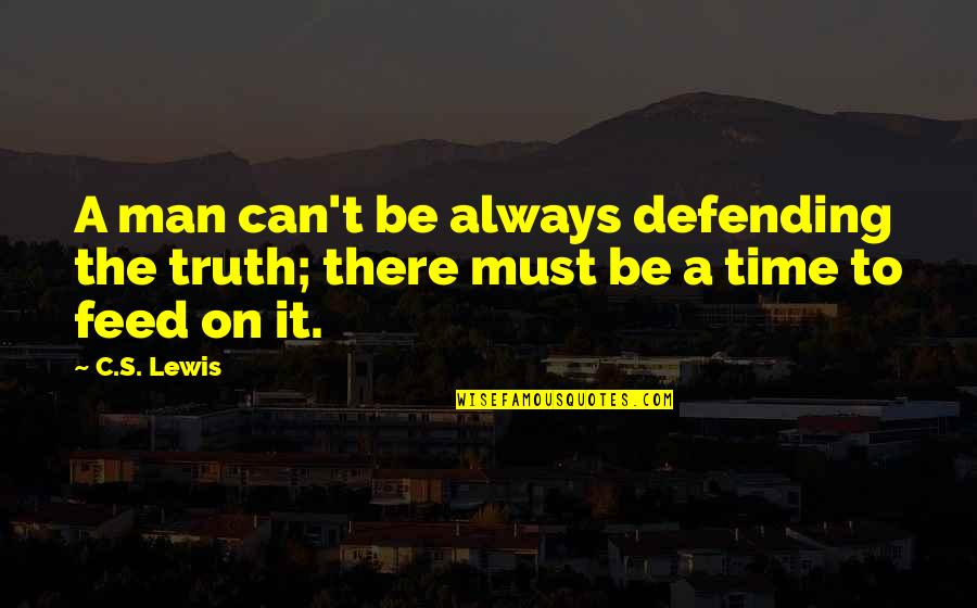 Defending Quotes By C.S. Lewis: A man can't be always defending the truth;