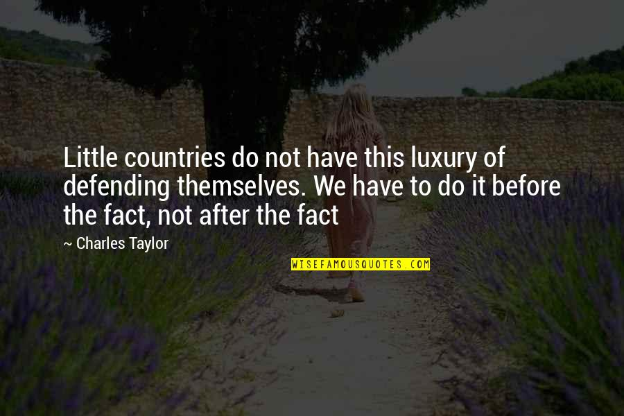 Defending Quotes By Charles Taylor: Little countries do not have this luxury of