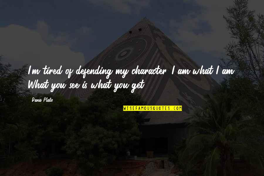 Defending Quotes By Dana Plato: I'm tired of defending my character. I am