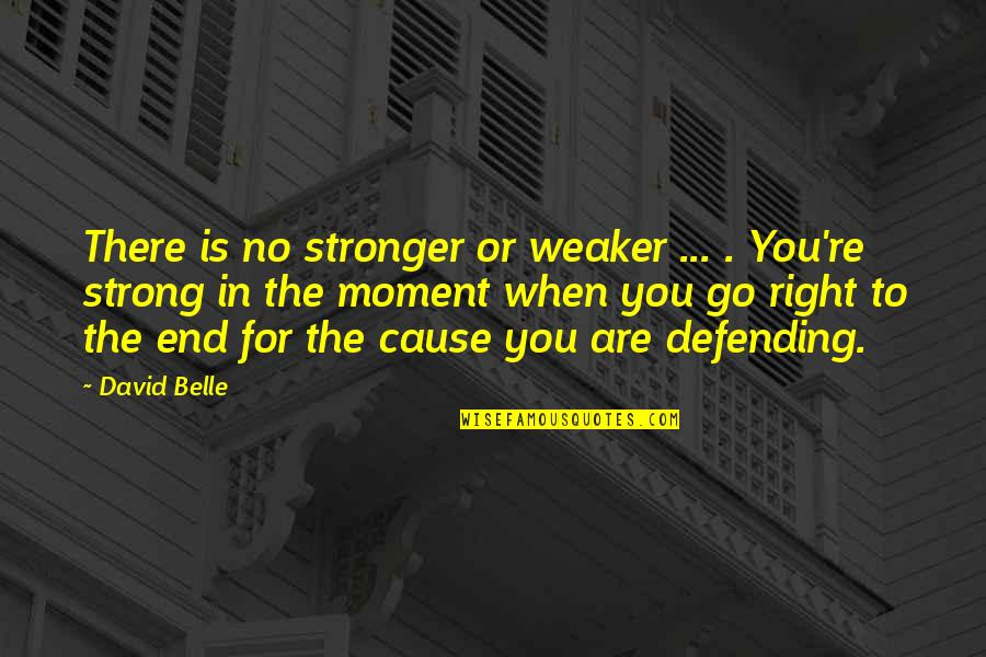 Defending Quotes By David Belle: There is no stronger or weaker ... .