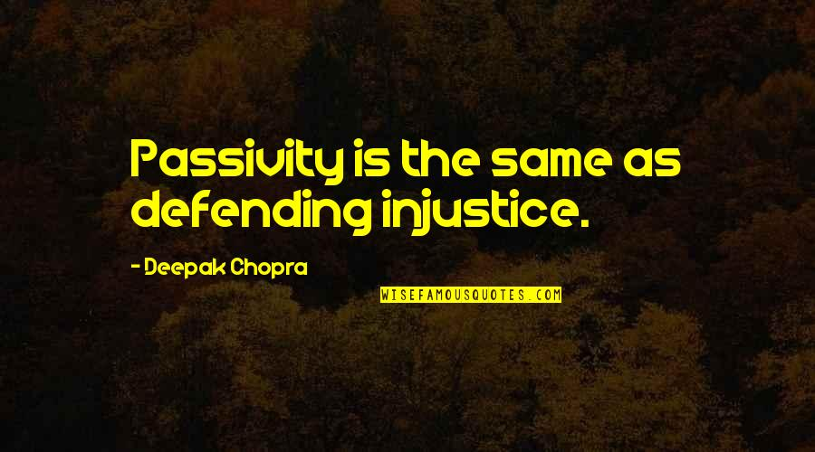 Defending Quotes By Deepak Chopra: Passivity is the same as defending injustice.