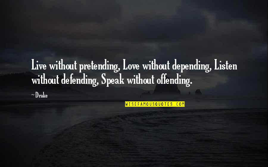 Defending Quotes By Drake: Live without pretending, Love without depending, Listen without