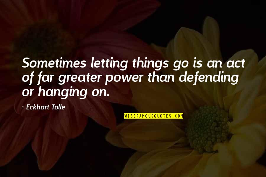 Defending Quotes By Eckhart Tolle: Sometimes letting things go is an act of