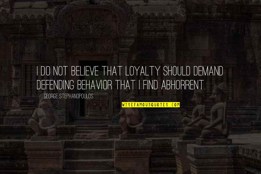 Defending Quotes By George Stephanopoulos: I do not believe that loyalty should demand