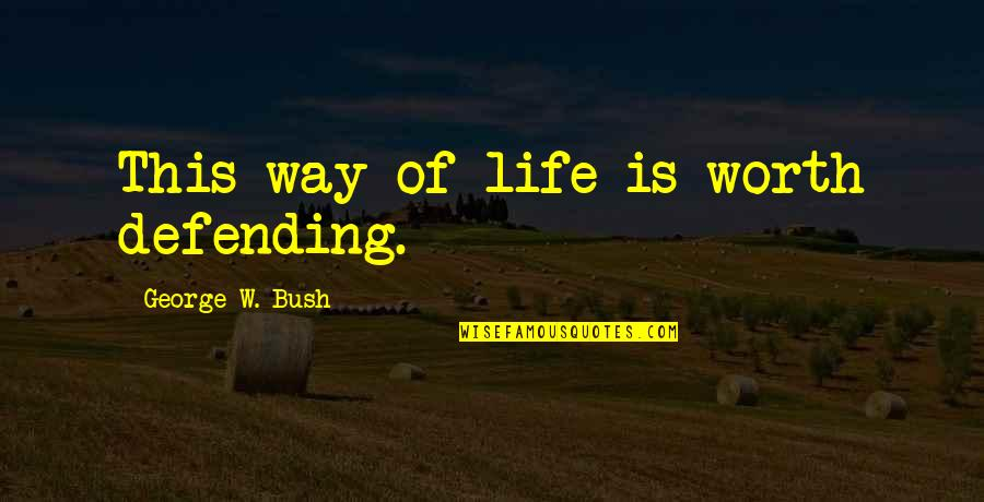 Defending Quotes By George W. Bush: This way of life is worth defending.
