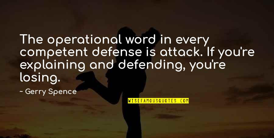 Defending Quotes By Gerry Spence: The operational word in every competent defense is