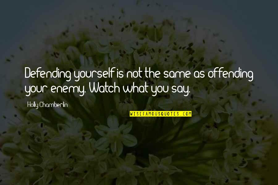 Defending Quotes By Holly Chamberlin: Defending yourself is not the same as offending