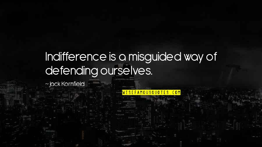 Defending Quotes By Jack Kornfield: Indifference is a misguided way of defending ourselves.