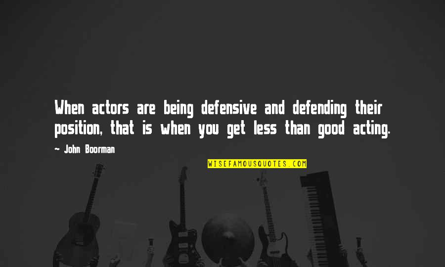 Defending Quotes By John Boorman: When actors are being defensive and defending their